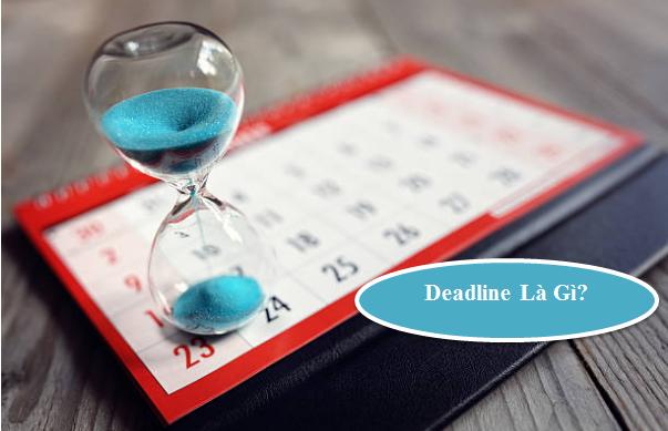 Deadline giúp bạn hoàn thành công việc hiệu quả, tác dụng của deadline trong công việc