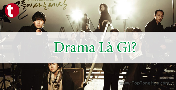 Những nội dung liên quan đến drama là gì